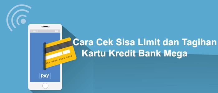 Cara Cek Sisa Limit Dan Tagihan Kartu Kredit Bank Mega