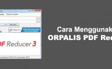 Panduan Cara Menggunakan ORPALIS PDF Reducer Free