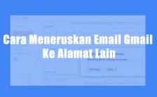 Cara Meneruskan Email Gmail Ke Alamat Lain