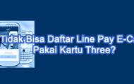 Tidak Bisa Daftar Line Pay E-Cash atau Mandiri E-Cash Pakai 3?